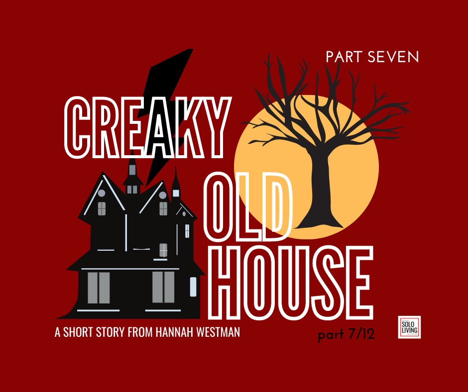Creaky Old House Part 7