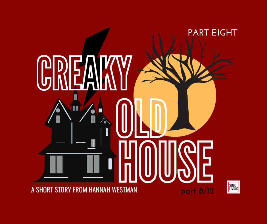 Creaky Old House Part 8